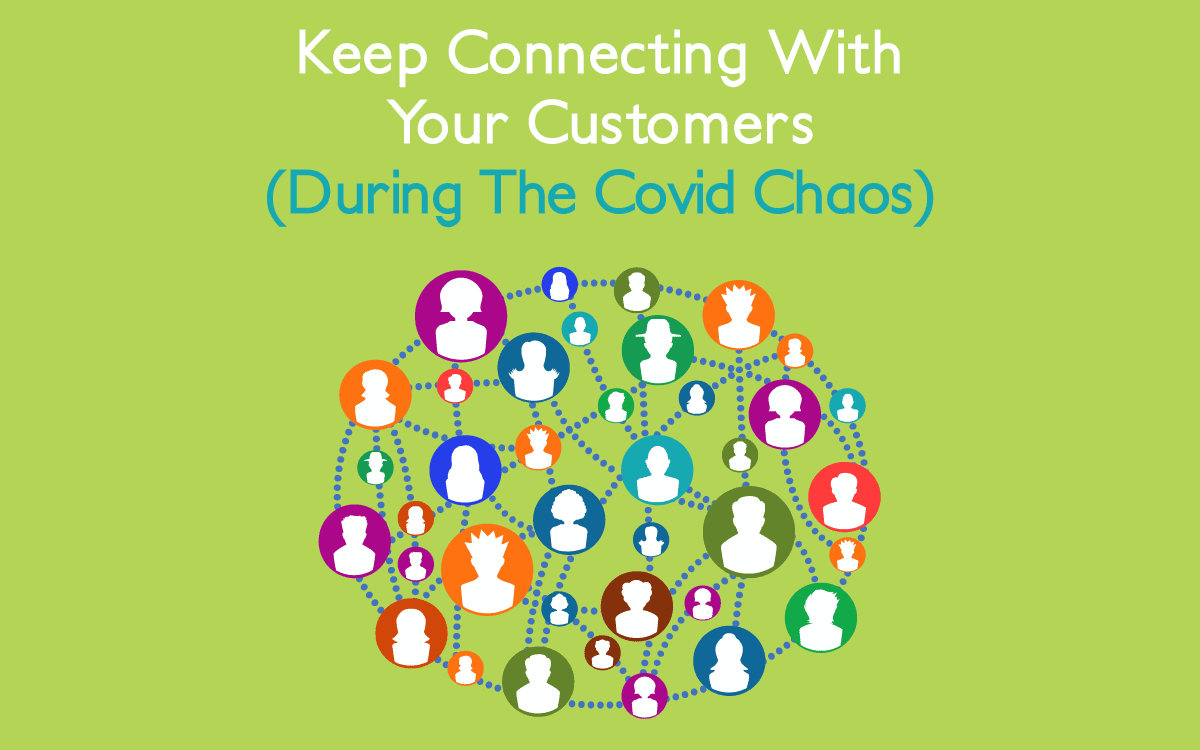 Keep Connecting With Your Customers (During The Covid Chaos)